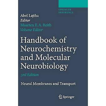 Handbook of Neurochemistry and Molecular Neurobiology  Neural Membranes and Transport by Editor in chief Abel Lajtha & Volume editor Maarten E A Reith