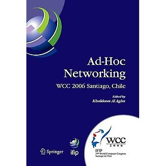 AdHoc Networking  IFIP 19th World Computer Congress TC6 IFIP Interactive Conference on AdHoc Networking August 2025 2006 Santiago Chile by Al Agha & Khaldoun