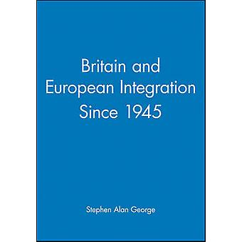Britain and European Integration Since 1945 by George & Stephen