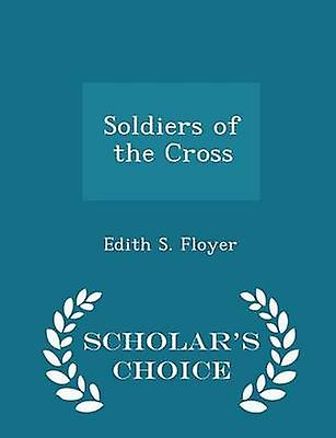 Soldiers of the Cross  Scholars Choice Edition by Floyer & Edith S.