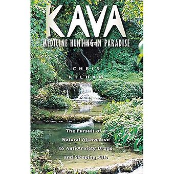 Kava: Medicine Hunting in Paradise - The Pursuit of a Natural Alternative to Anti-anxiety Drugs and Sleeping Pills