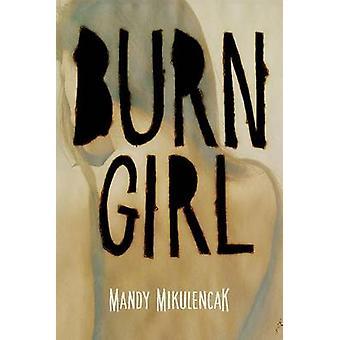 Burn Girl by Mandy Mikulencak - 9780807509425 Book