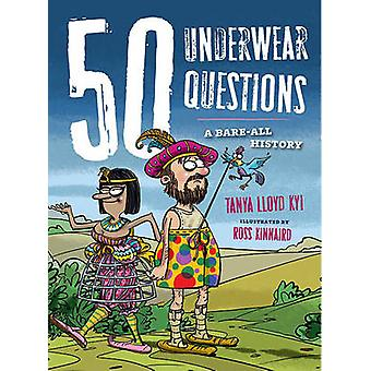 50 Underwear Questions - A Bare-All History by Tanya Lloyd-Kyi - Ross