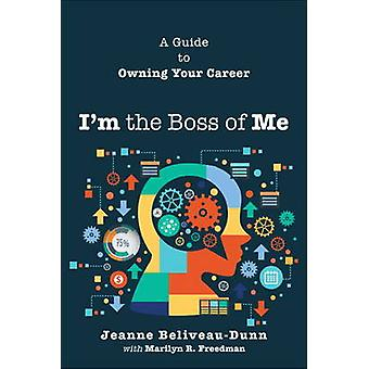 I'm the Boss of Me - A Guide to Owning Your Career by Jean Belliveau-D