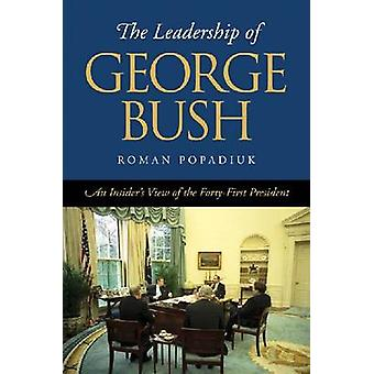The Leadership of George Bush - An Insider's View of the Forty-First P