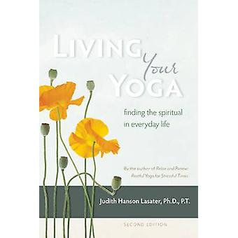Living Your Yoga - Finding the Spiritual in Everyday Life (2nd Revised