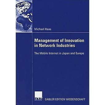 Management of Innovation in Network Industries  The Mobile Internet in Japan and Europe by Haas & Michael