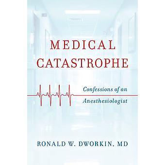 Catástrofe médica - confissões de um anestesista por Ronald Wil