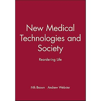 New Medical Technologies and Society - Reordering Life by Nik Brown -