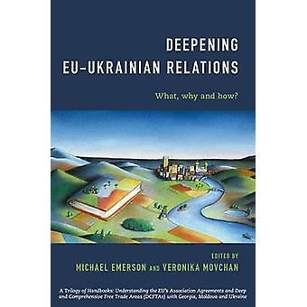 Deepening EUUkrainian Relations by Edited by Michael Emerson & Edited by Veronika Movchan