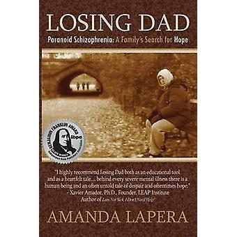Losing Dad Paranoid Schizophrenia A Familys Search for Hope by Lapera & Amanda