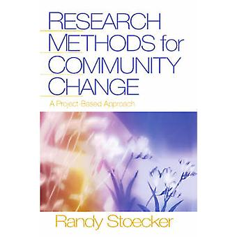 Research Methods for Community Change A ProjectBased Approach by Stoecker & Randy