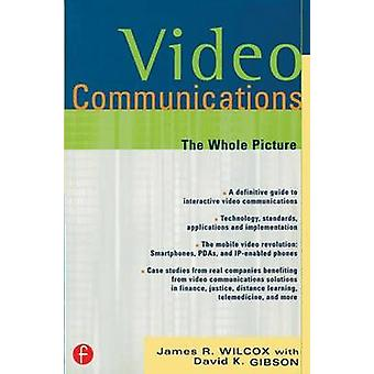 Video Communications  The Whole Picture by Wilcox & James R.