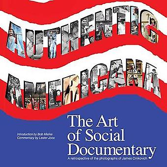 Authentic Americana The Art of Social Documentary by Crnkovich & James
