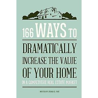 166 Ways to Dramatically Improve the Value of your Home by Fant & Joshua