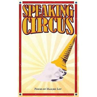 Speaking Circus Poems by Maiche Lev by Lev & Maiche