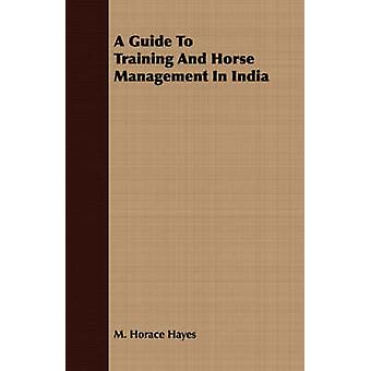 A Guide To Training And Horse Management In India by Hayes & M. Horace