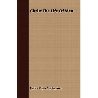 Christ The Life Of Men by Stephenson & Henry Major