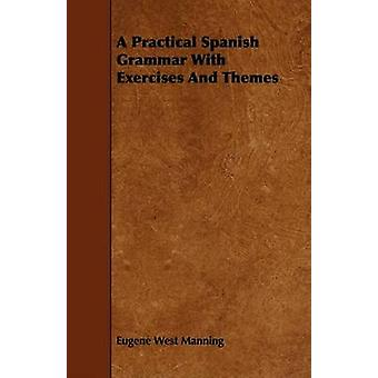 A Practical Spanish Grammar With Exercises And Themes by Manning & Eugene West