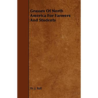 Grasses Of North America For Farmers And Students by Bell & W. J.