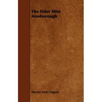 The Elder Miss Ainsborough by Taggart & Marion Ames