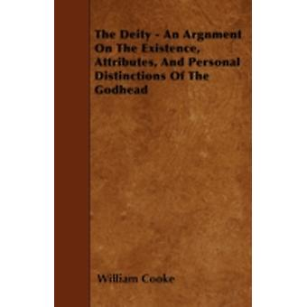 The Deity  An Argnment On The Existence Attributes And Personal Distinctions Of The Godhead by Cooke & William
