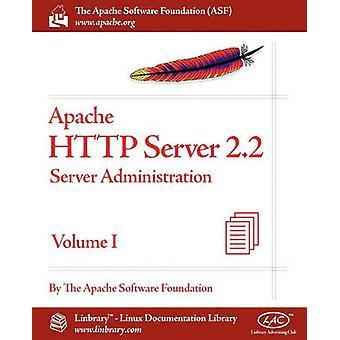Apache HTTP Server 2.2 Official Documentation  Volume I. Server Administration by Apache Software Foundation