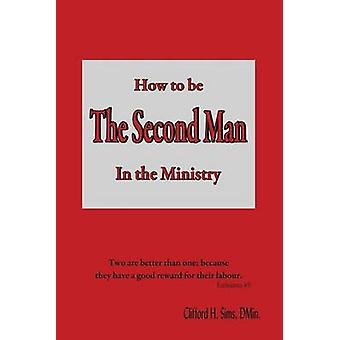 How to Be the Second Man in the Ministry by Sims & Clifford H.