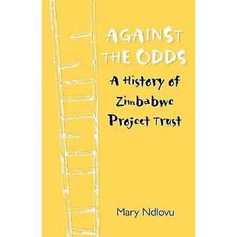 Against the Odds. a History of Zimbabwe Project by Ndlovu & Mary