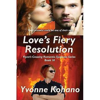 Loves Fiery Resolution Flynns Crossing Romantic Suspense Series Book 10 by Kohano & Yvonne