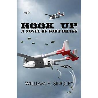Hook Up A Novel of Fort Bragg by Singley & William P.
