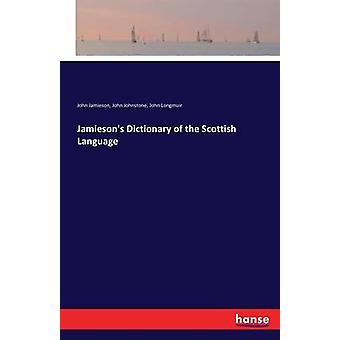 Jamiesons Dictionary of the Scottish Language by Jamieson & John