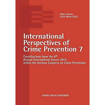 International Perspectives of Crime Prevention 7Contributions from the 8th Annual International Forum 2014 within the German Congress on Crime Prevention by Coester & Marc