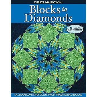 Blocks to Diamonds Kaleidoscope Star Quilts from Traditional BlocksPrintOnDemand Edition by Malkowski & Cheryl