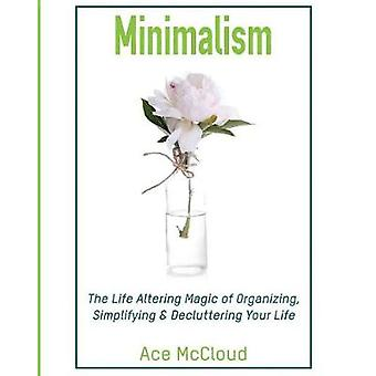 Minimalism The Life Altering Magic of Organizing Simplifying  Decluttering Your Life by McCloud & Ace