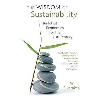 Wisdom of Sustainability Buddhist Economics for the 21st Century by Sivaraksa & Sulak