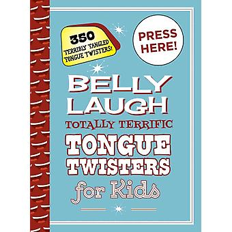 Belly Laugh Totally Terrific Tongue Twisters for Kids  350 Terribly Tangled Tongue Twisters by Sky Pony Press
