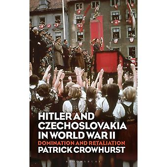 Hitler and Czechoslovakia in World War II by Patrick Crowhurst