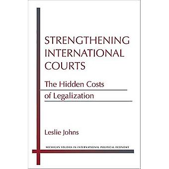 Strengthening International Courts - The Hidden Costs of Legalization