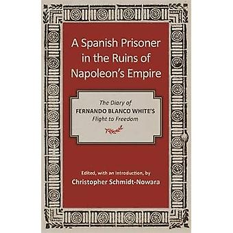 A Spanish Prisoner in the Ruins of Napoleon's Empire - The Diary of Fe