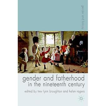 Gender and Fatherhood in the Nineteenth Century by Trev Lynn Broughto