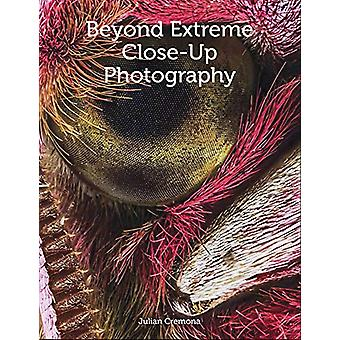 Beyond Extreme Close-Up Photography by Julian Cremona - 9781785004650