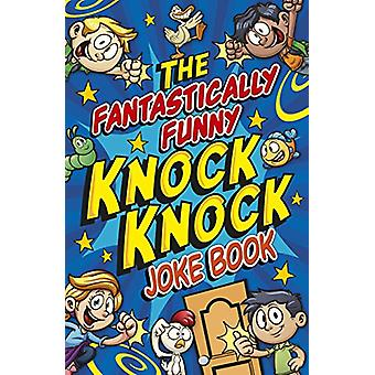 The Fantastically Funny Knock Knock Joke Book by Karen King - 9781788