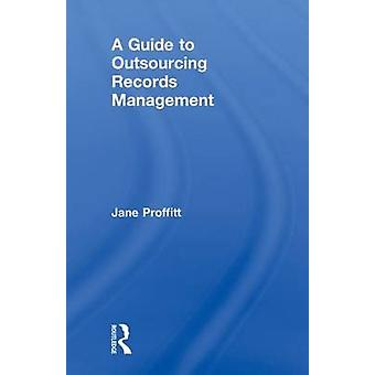 A Guide to Outsourcing Records Management by Jane Proffitt - 97818574