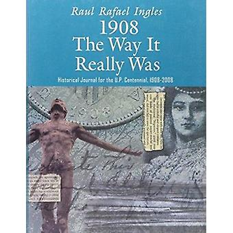 1908 - The Way it Really Was - Historical Journal for the U. P. Centenn