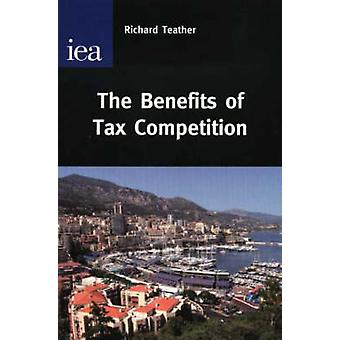 The Benefits of Tax Competition by Richard Teather - 9780255365697 Bo