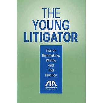 The Young Litigator - Tips on Rainmaking - Writing and Trial Practice