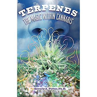 Terpenes - The Magic in Cannabis by Beverly A. Potter - 9781579512729