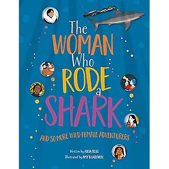 The Woman Who Rode a Shark - and 50 more wild female adventurers by Ai