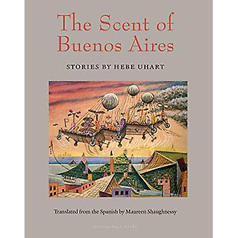The Scent Of Buenos Aires by Hebe Uhart - 9781939810342 Book